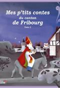 Mes p'tits contes Fribourg t.2
