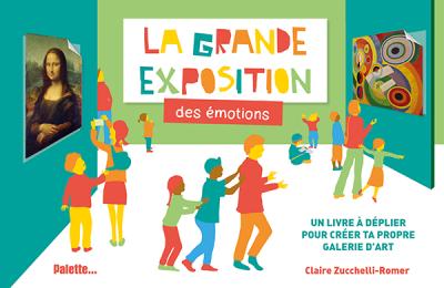 La Grande Exposition Des Emotions Un Livre A Deplier Pour
