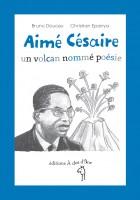 Aimé Césaire Un Volcan Nommé Poésie