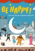 Be happy. mes plus belles comédies musicales