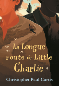 La longue route de Little Charlie, Christopher Paul Curtis, livre jeunesse